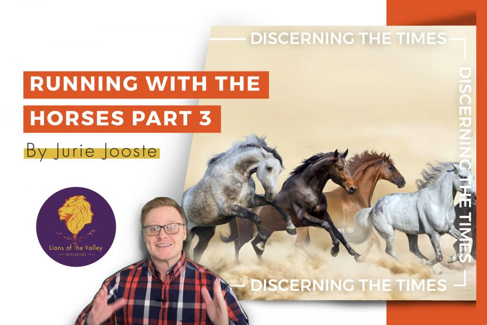 Running with the Horses Part 3 | Discerning the Times Series | Lions of the Valley DC
