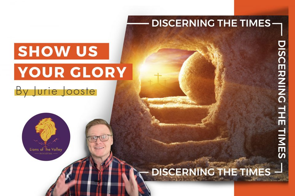 Show us Your Glory | Discerning the Times Series | Lions of the Valley DC